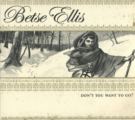 DON'T YOU WANT TO GO Audio CD, BETSE ELLIS, CD