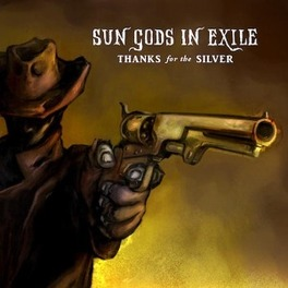 THANKS FOR THE SILVER SOUTHERN FRIED BIKER BOOGIE ROCK 'N ROLL SUN GODS IN EXILE, CD