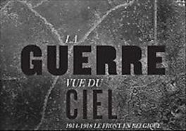 La guerre vu du ciel. Le front belge 1914-1918 1914-1918 Le front en Belgique, Stichelbaut, Birger, Hardcover
