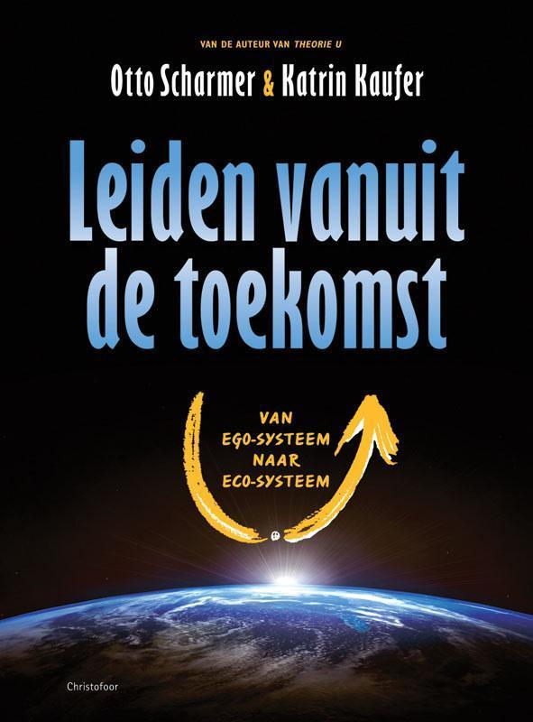 Leiden vanuit de toekomst van ego-systeem naar eco-systeem, Scharmer, C. Otto, Paperback