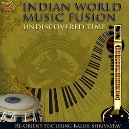 UNDISCOVERED TIME FEAT. BALUJI SHRIVASTAV RE-ORIENT, CD
