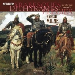 ARABESQUES/DITYRAMBS/ELEG HAMISH MILNE N. MEDTNER, CD