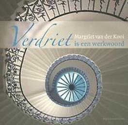 Verdriet is een werkwoord Kooi, Margriet van der, Paperback