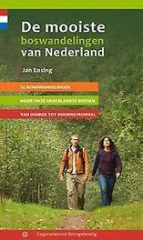 De mooiste boswandelingen van Nederland 14 rondwandelingen door onze vaderlandsche bossen van Ooibos tot Doornstruweel, Jan Ensing, Paperback