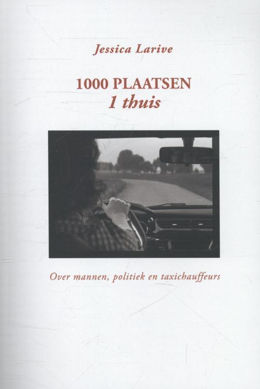 1000 plaatsen 1 thuis over mannen, politiek en taxichauffeurs, Larive, Jessica, Paperback