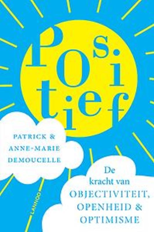 Positief de kracht van objectiviteit, openheid en optimisme, Patrick Demoucelle, Paperback