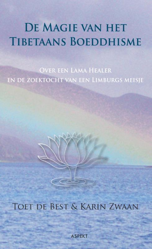 De magie van het Tibetaans Boeddhisme Over een lama healer en de zoektocht van een Limburgs meisje, Toet de Best, Paperback
