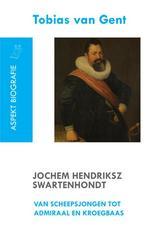 Jochem Hendriksz Swartenhondt (1566-1627) van scheepsjongen tot admiraal en kroegbaas