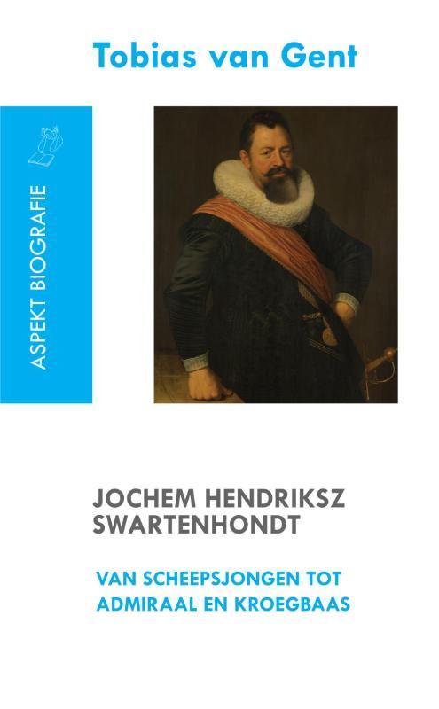 Jochem Hendriksz Swartenhondt (1566-1627) van scheepsjongen tot admiraal en kroegbaas Van Gent, Tobias, Paperback