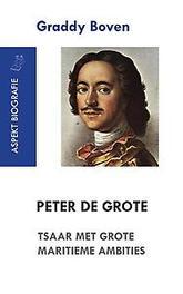 Peter de Grote. Tsaar met grote maritieme ambities tsaar met grote maritieme ambities, Graddy Boven, Paperback