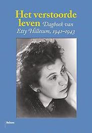 Het verstoorde leven dagboek van Etty Hillesum 1941-1943, Hillesum, Etty, onb.uitv.