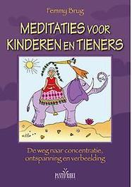 Meditaties voor kinderen en tieners de weg naar concentratie, ontspanning en verbeelding, Femmy Brug, Paperback