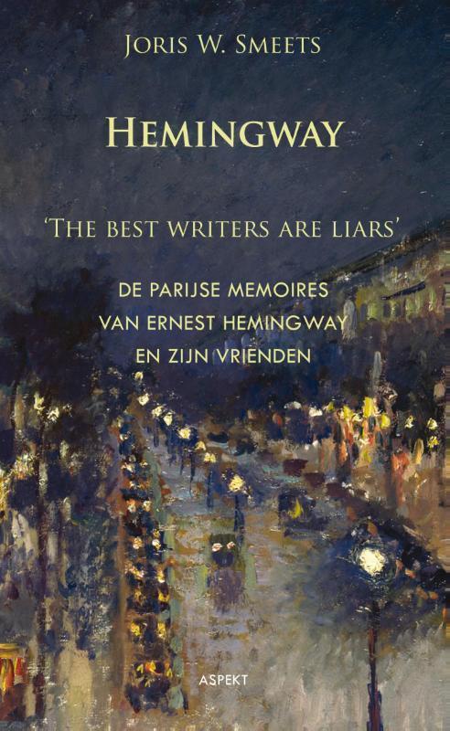 Hemingway, the best writers are liars 'the best writers are liars' : de Parijse memoires van Ernest Hemingway en zijn vrienden, Joris W. Smeets, Paperback