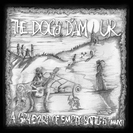 A GRAVEYARD OF EMPTY.. .. BOTTLES MMXII DOGS D'AMOUR, CD