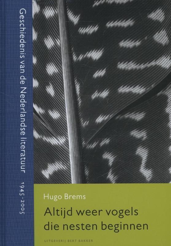 Altijd weer vogels die nesten beginnen geschiedenis van de Nederlandse literatuur 1945-2005, Hugo Brems, Hardcover