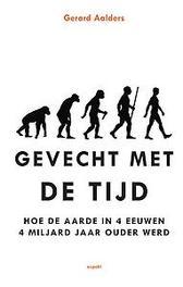 Gevecht met de tijd Hoe de aarde in 4 eeuwen 4 miljard jaar ouder werd, Gerard Aalders, Paperback
