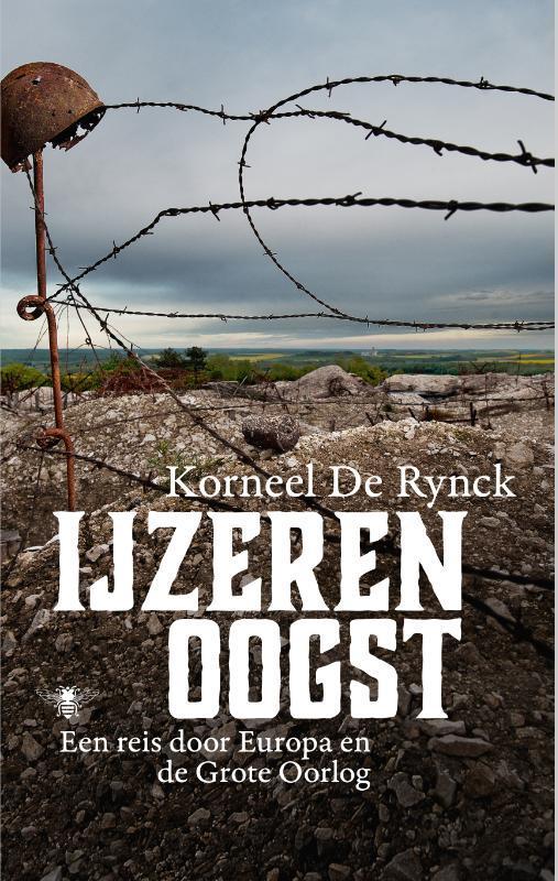 IJzeren oogst een reis door Europa en de Grote Oorlog, Korneel De Rynck, Paperback