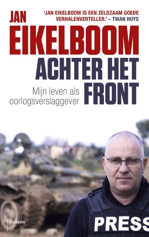 Achter het front mijn leven als oorlogsverslaggever, Jan Eikelboom, Paperback