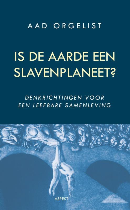 Is de aarde een slavenplaneet? denkrichtingen voor een leefbare samenleving, Orgelist, Aad, Paperback