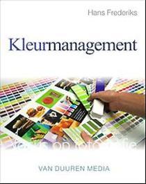 Kleurmanagement betrouwbare kleuren van invoer tot uitvoer, Hans Frederiks, Paperback