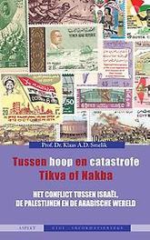 Tussen hoop en catastrofe. Tikva of Nakba het conflict tussen Israel, de palastijnen en de Arabische wereld, Smelik, Klaas A.D., Paperback