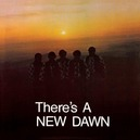 THERE'S A NEW DAWN