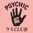PSYCHICK 9-5 CLUB