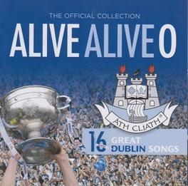 ALIVE ALIVE O W/DUBLIN CITY RAMBLERS/WOLFE TONES/PATSY WATCHORN/AO V/A, CD