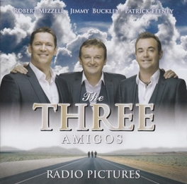 RADIO PICTURES * ROBERT MIZZELL/JIMMY BUCKLEY/PATRICK FEENEY THREE AMIGOS, CD