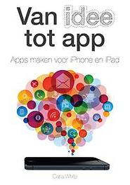 Van idee tot app Apps maken voor iPhone en iPad                                          List of authors, White, Carla, Ebook