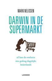Darwin in de supermarkt of hoe de evolutie ons gedrag dagelijks beinvloedt, Nelissen, Mark, Ebook