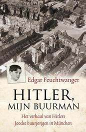 Hitler, mijn buurman het verhaal van Hitlers joodse buurjongen in Munchen, Feuchtwanger, Edgar, Ebook