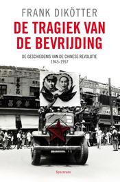 De tragiek van de bevrijding de geschiedenis van de Chinese revolutie, 1945-1957, Dikötter, Frank, Ebook