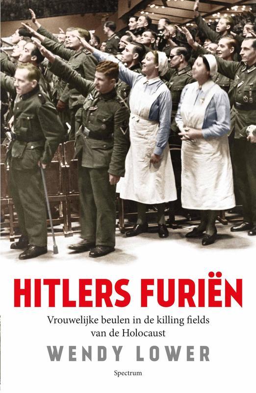 Hitlers furiën Vrouwelijke beulen in de killing fields van de Holocaust, Lower, Wendy, Ebook