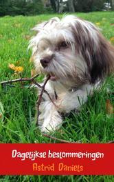 Dagelijkse beslommeringen leven van een dierenvriend, Daniels, Astrid, Ebook