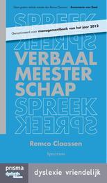 Verbaal meesterschap het ultieme handboek voor alle mensen die gehoord willen worden - dyslexie vriendelijk, Claassen, Remco, Ebook