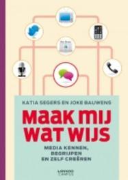 Maak mij wat wijs media kennen, begrijpen en zelf creeren, Segers, Katia, Ebook
