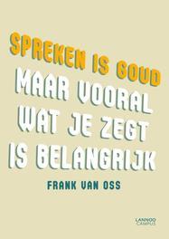 Spreken is goud (E-boek) maar vooral wat je zegt is belangrijk , Van Oss, Frank, Ebook