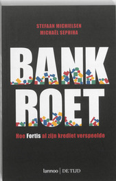 Bankroet hoe Fortis al zijn krediet verspeelde, Michielsen, Stefaan, Ebook