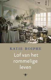 Lof van het rommelige leven Roiphe, Katie, Ebook