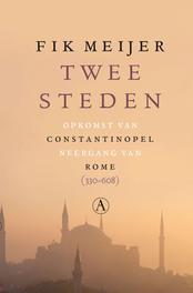 Twee steden opkomst van Constantinopel, neergang van Rome (330-608), Meijer, Fik, Ebook
