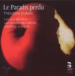 LE PARADIS PERDU LE CRIS DE PARIS/SOLISTES DES SIECLES T. DUBOIS, CD