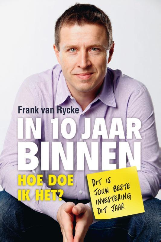In 10 jaar binnen hoe doe ik het?, Rycke, Frank van, Ebook