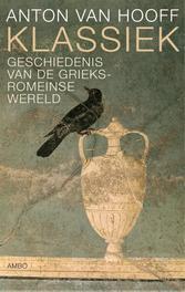 Klassiek een geschiedenis van de Grieks-Romeinse oudheid, Hooff, Anton van, Ebook