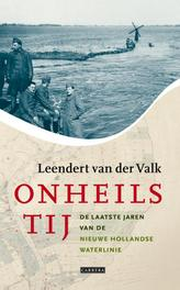 Onheilstij de laatste jaren van de Nieuwe Hollandse Waterlinie, Valk, Leendert van der, Ebook