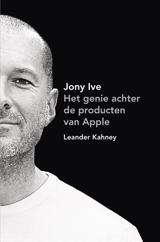 Jony Ive het genie achter de producten van Apple, Kahney, Leander, Ebook