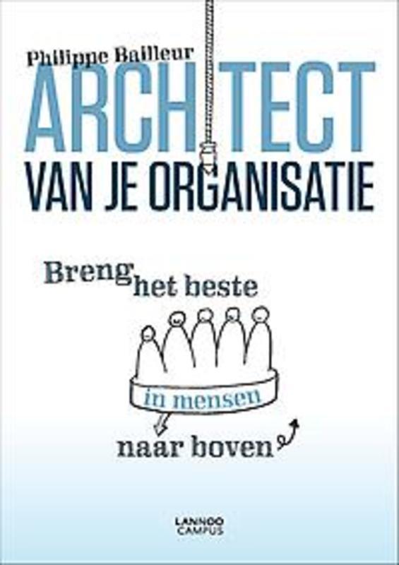 Architect van je organisatie breng het beste in mensen naar boven, Bailleur, Philip, Ebook