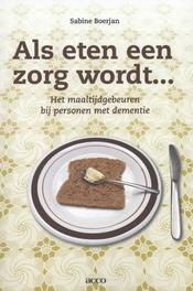 Als eten een zorg wordt... het maaltijdgebeuren bij personen met dementie, Boerjan, Sabine, Ebook