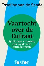 Vaartocht over de Eufraat Syrie, twee vrouwen, een kajak, vele ontmoetingen, Sande, Esseline van de, Ebook
