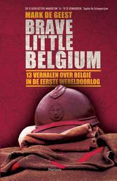 Brave little Belgium 13 verhalen over Belgie in de Eerste Wereldoorlog, Geest, Mark De, Ebook